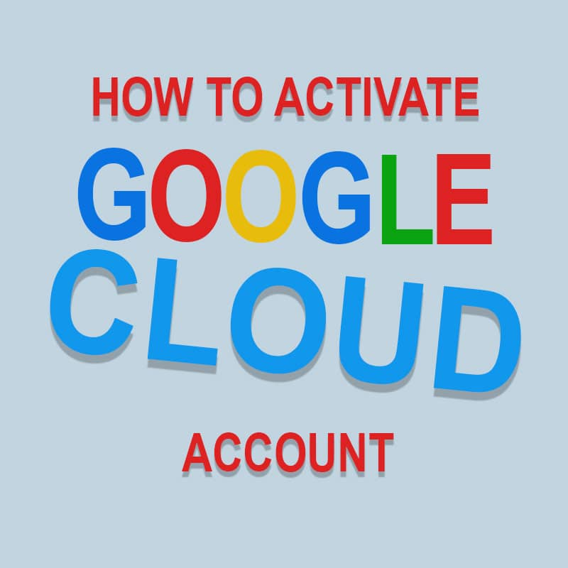 How to activate Google Cloud account