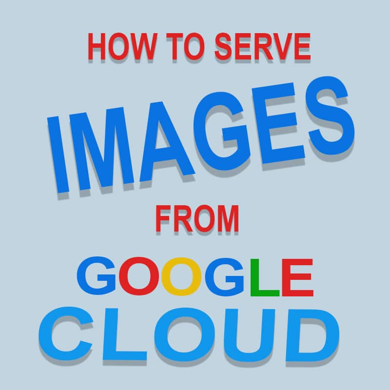 How To Serve Images From Google Cloud